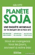 Planète soja, de Julie Lotz, éd. du Rocher.