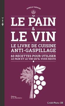 Le livre de cuisine antigaspillage, 60 recettes pour utiliser le pain et le vin qu'il vous reste, de Aurélie Thérond.